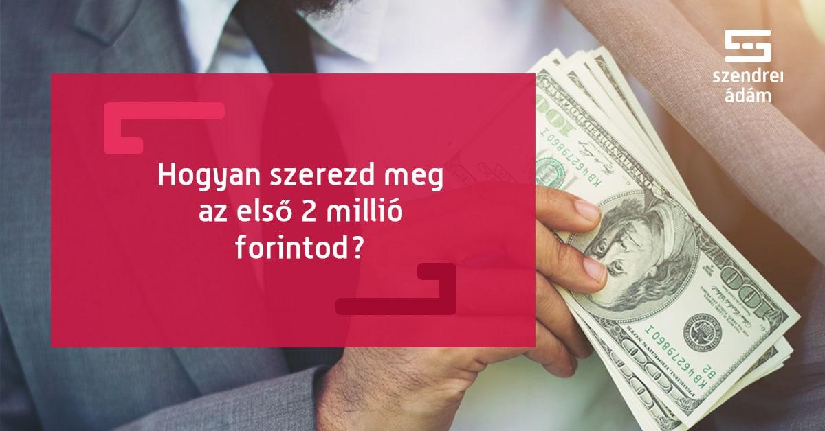 Hogyan szerezd meg azt a szükséges 2 millió forintot?